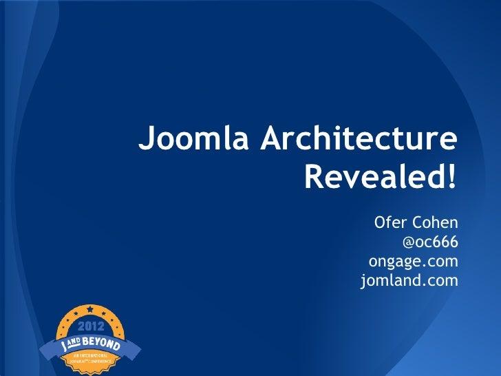Joomla Architecture         Revealed!               Ofer Cohen                  @oc666              ongage.com            ...