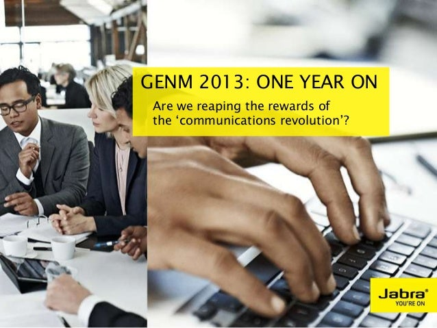 GENM 2013: ONE YEAR ON Are we reaping the rewards of the 'communications revolution'?