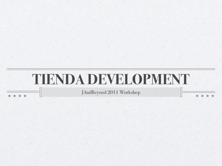 TIENDA DEVELOPMENT     JAndBeyond 2011 Workshop