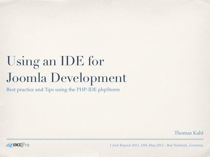 Using an IDE forJoomla DevelopmentBest practice and Tips using the PHP-IDE phpStorm                                       ...