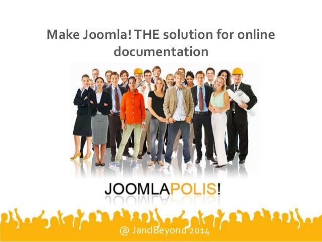 Make Joomla!THE solution for online documentation @ JandBeyond 2014