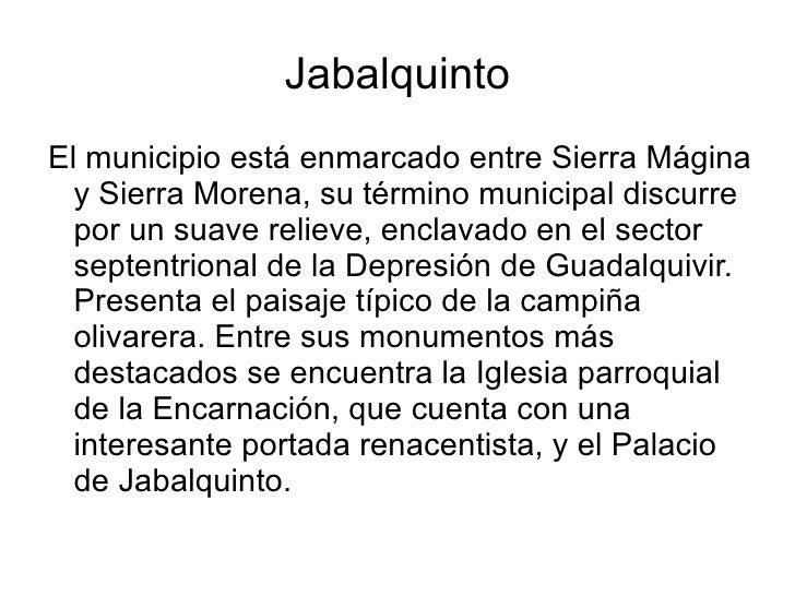Jabalquinto <ul><li>El municipio está enmarcado entre Sierra Mágina y Sierra Morena, su término municipal discurre por un ...