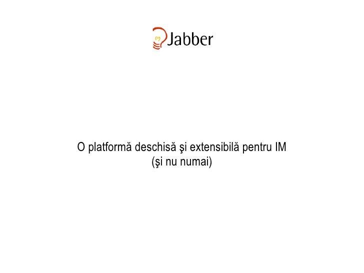 Jabber O platformă deschisă şi extensibilă pentru IM (şi nu numai)