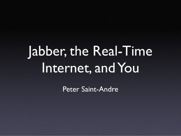 Jabber, the Real-Time Internet, and You