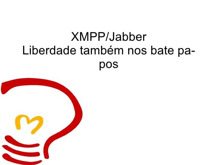 XMPP/Jabber Liberdade também nos bate papos