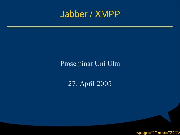 "Jabber / XMPPProseminar Uni Ulm  27. April 2005                     <page=""1"" max=""22""/>"