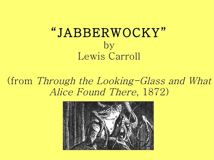 """"""" JABBERWOCKY"""" by Lewis Carroll (from  Through the Looking-Glass and What Alice Found There , 1872)"""