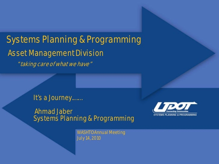 "Systems Planning & ProgrammingAsset Management Division  ""taking care of what we have""        It's a Journey.……        Ahm..."