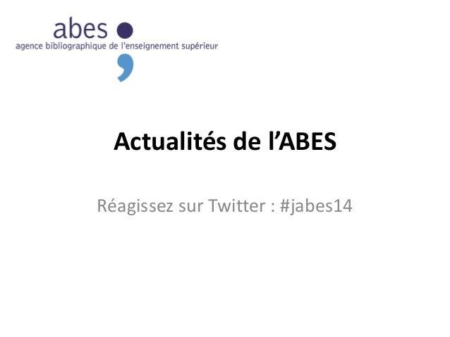 Actualités de l'ABES Réagissez sur Twitter : #jabes14