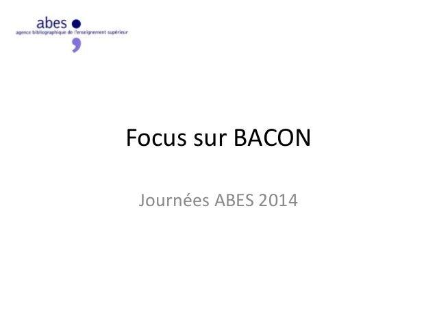 Focus sur BACON Journées ABES 2014