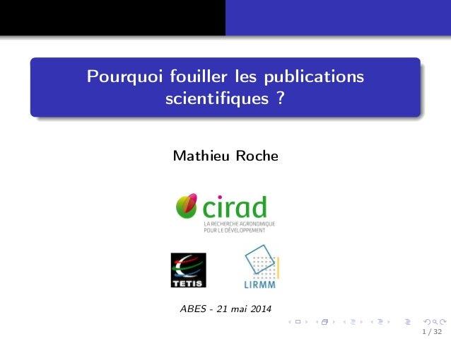 Pourquoi fouiller les publications scientifiques ? Mathieu Roche ABES - 21 mai 2014 1 / 32