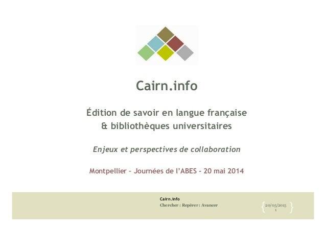 Cairn.info Chercher : Repérer : Avancer 20/05/2015 1{! }! Cairn.info Édition de savoir en langue française & bibliothèques...