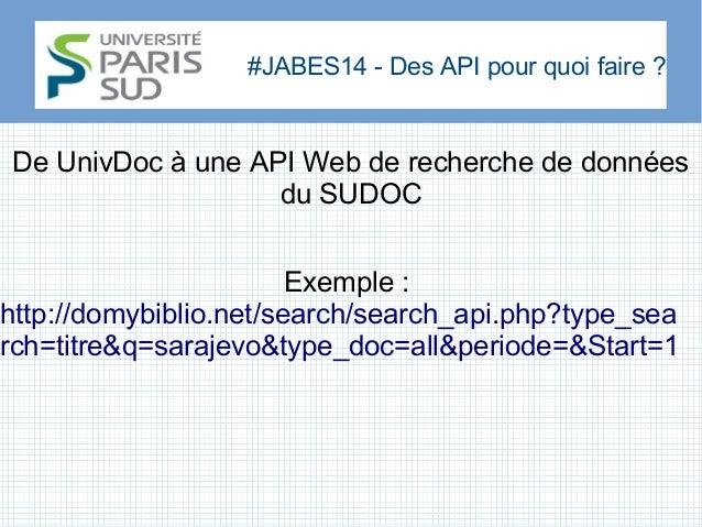 #JABES14 - Des API pour quoi faire? De UnivDoc à une API Web de recherche de données du SUDOC Exemple: http://domybiblio...