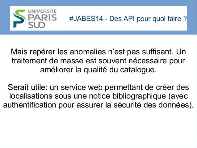 #JABES14 - Des API pour quoi faire? Mais repérer les anomalies n'est pas suffisant. Un traitement de masse est souvent né...