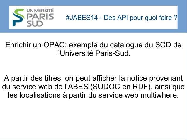 #JABES14 - Des API pour quoi faire? Enrichir un OPAC: exemple du catalogue du SCD de l'Université Paris-Sud. A partir des...