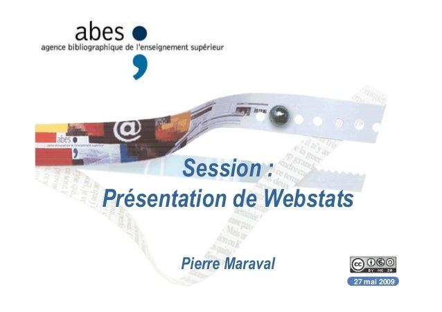 Session : Présentation de Webstats Pierre Maraval 27 mai 2009