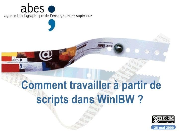 Comment travailler à partir de scripts dans WinIBW ?  26 mai 2009