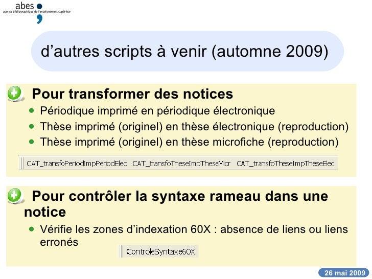 d'autres scripts à venir (automne 2009)   <ul><li>Pour transformer des notices </li></ul><ul><ul><li>Périodique imprimé en...