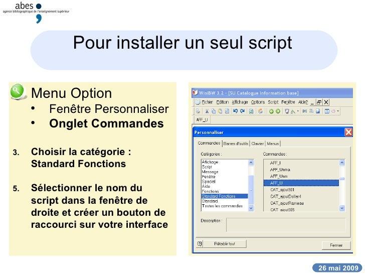 Pour installer un seul script <ul><li>Menu Option </li></ul><ul><ul><li>Fenêtre Personnaliser </li></ul></ul><ul><ul><li>O...