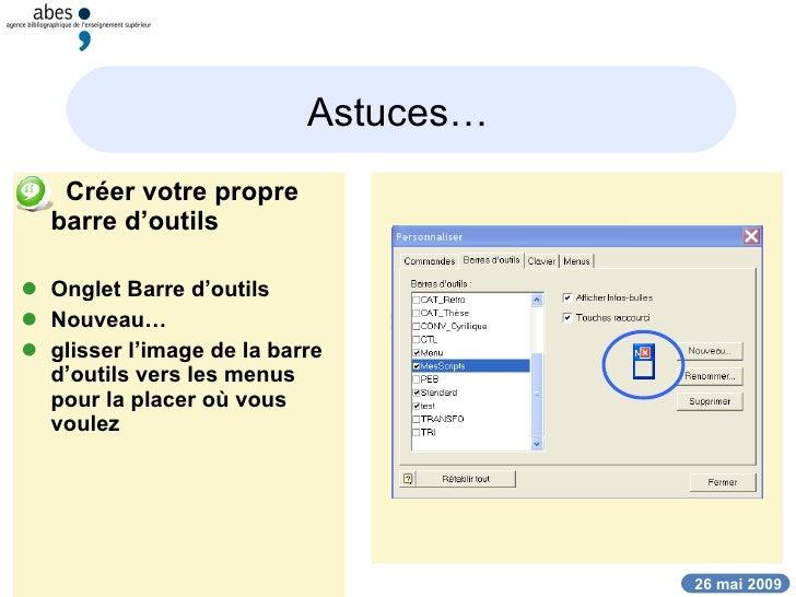 Astuces… <ul><li>Créer votre propre barre d'outils </li></ul><ul><li>Onglet Barre d'outils </li></ul><ul><li>Nouveau… </li...