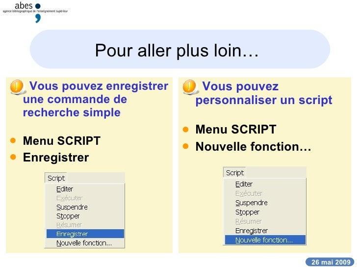 Pour aller plus loin…   <ul><li>Vous pouvez enregistrer une commande de recherche simple </li></ul><ul><li>Menu SCRIPT </l...
