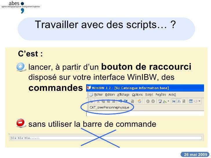 Travailler avec des scripts… ? <ul><ul><li>C'est : </li></ul></ul><ul><ul><li>lancer, à partir d'un  bouton de raccourci  ...