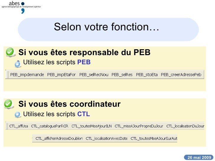 Selon votre fonction…   <ul><li>Si vous êtes responsable du PEB </li></ul><ul><ul><li>Utilisez les scripts  PEB </li></ul>...