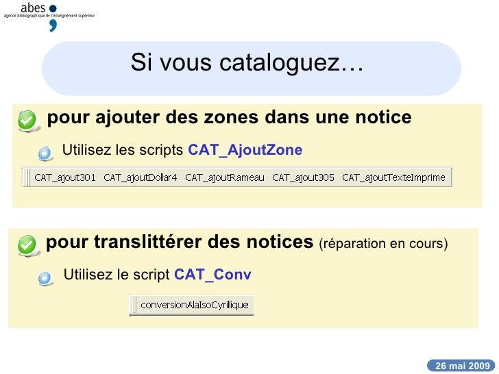 <ul><li>pour ajouter des zones dans une notice </li></ul><ul><ul><li>Utilisez les scripts  CAT_AjoutZone </li></ul></ul><u...