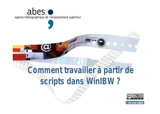 26 mai 2009 Comment travailler à partir de scripts dans WinIBW ?