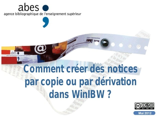 Comment créer des notices par copie ou par dérivation dans WinIBW ? Mai 2012