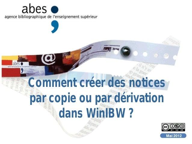 Mai 2012 Comment créer des notices par copie ou par dérivation dans WinIBW ?