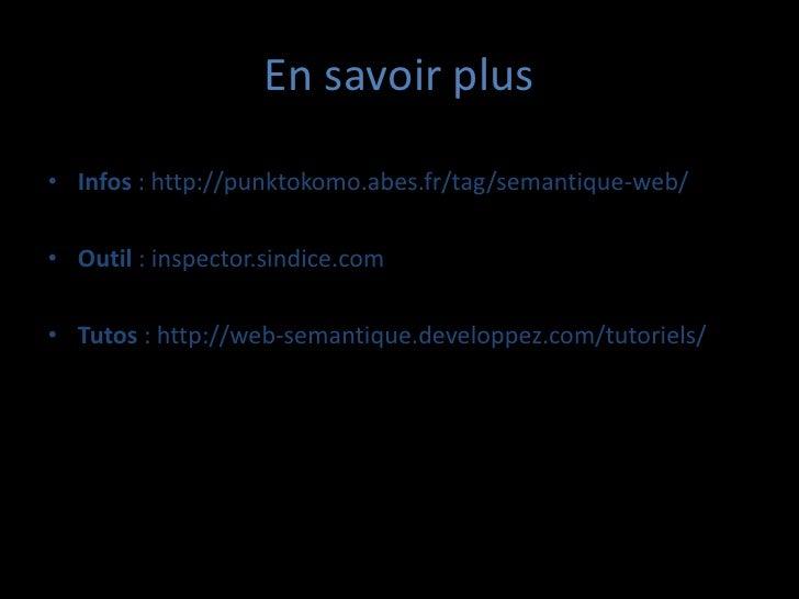 En savoir plus• Infos : http://punktokomo.abes.fr/tag/semantique-web/• Outil : inspector.sindice.com• Tutos : http://web-s...