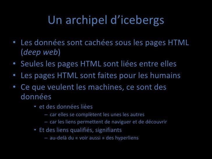 Un archipel d'icebergs• Les données sont cachées sous les pages HTML  (deep web)• Seules les pages HTML sont liées entre e...