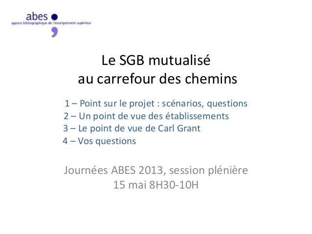 Le SGB mutualisé au carrefour des chemins 1 – Point sur le projet : scénarios, questions 2 – Un point de vue des établisse...