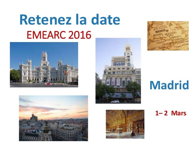Retenez la date EMEARC 2016 Madrid 1– 2 Mars