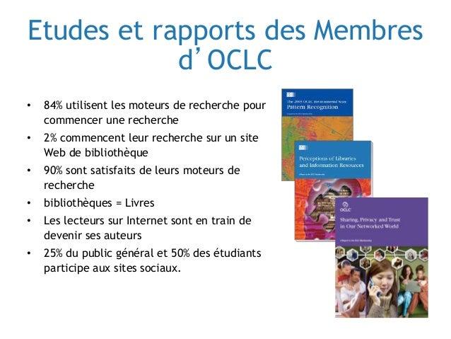 Etudes et rapports des Membres d'OCLC • 84% utilisent les moteurs de recherche pour commencer une recherche • 2% commencen...