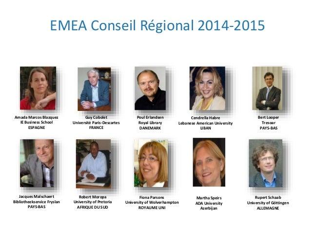 EMEA Conseil Régional 2014-2015 Poul Erlandsen Royal Library DANEMARK Cendrella Habre Lebanese American University LIBAN B...
