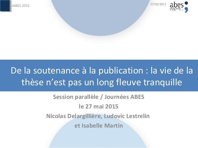 De la soutenance à la publication : la vie de la thèse n'est pas un long fleuve tranquille Session parallèle / Journées AB...