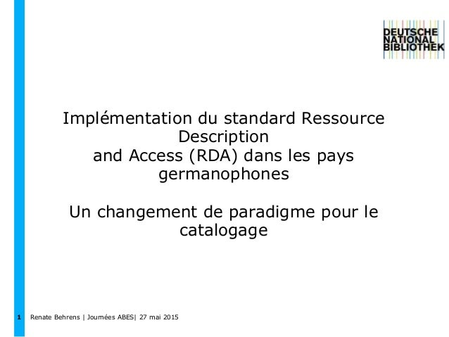 1 Implémentation du standard Ressource Description and Access (RDA) dans les pays germanophones Un changement de paradigme...