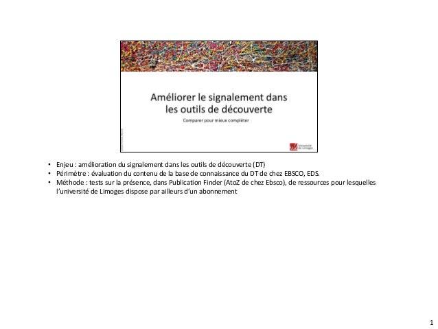 • Enjeu : amélioration du signalement dans les outils de découverte (DT) • Périmètre : évaluation du contenu de la base de...