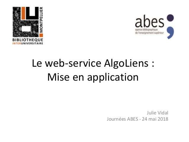 Le web-service AlgoLiens : Mise en application Julie Vidal Journées ABES - 24 mai 2018