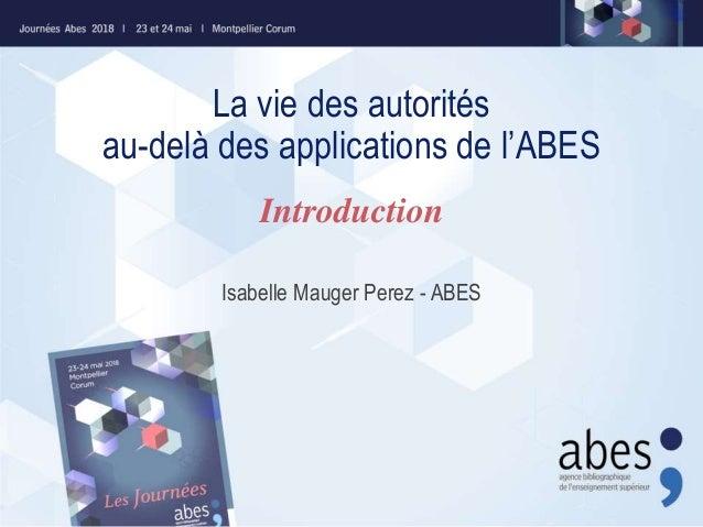 La vie des autorités au-delà des applications de l'ABES Isabelle Mauger Perez - ABES Introduction