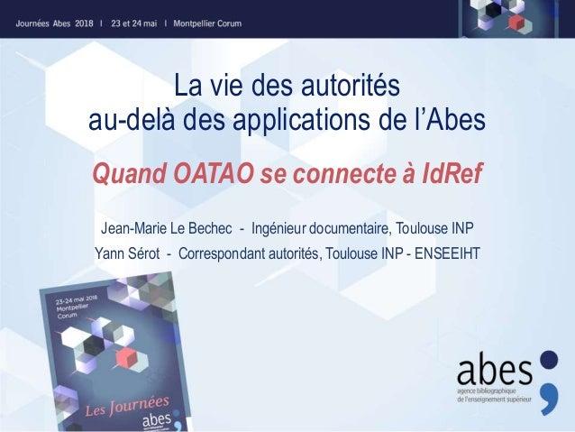 La vie des autorités au-delà des applications de l'Abes Jean-Marie Le Bechec - Ingénieur documentaire, Toulouse INP Yann S...