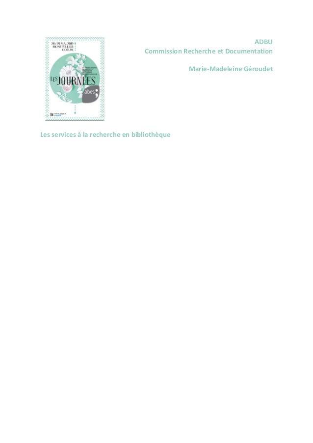 ADBU Commission Recherche et Documentation Marie-Madeleine Géroudet Les services à la recherche en bibliothèque