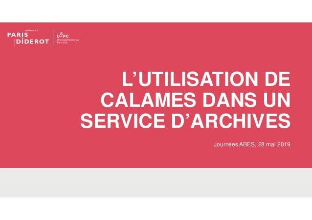 L'UTILISATION DE CALAMES DANS UN SERVICE D'ARCHIVES Journées ABES, 28 mai 2019