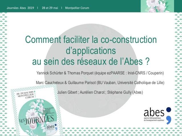 Comment faciliter la co-construction d'applications au sein des réseaux de l'Abes ? Yannick Schürter & Thomas Porquet (équ...