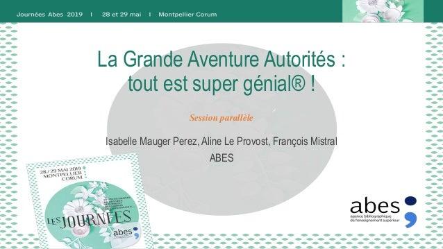 La Grande Aventure Autorités : tout est super génial® ! Isabelle Mauger Perez, Aline Le Provost, François Mistral ABES Ses...