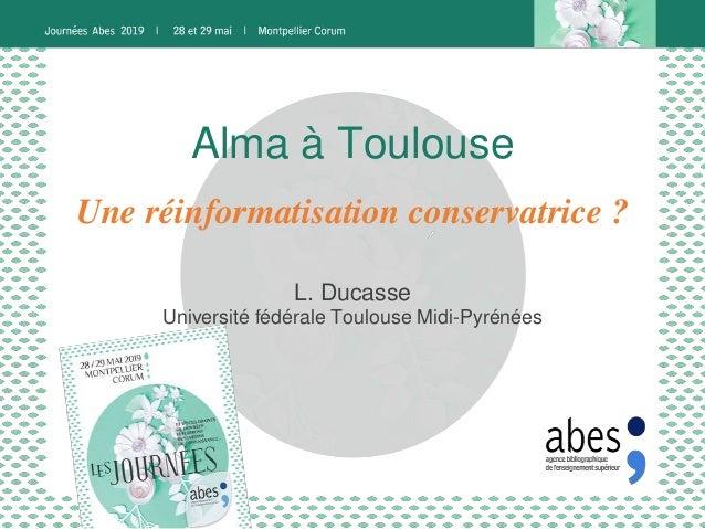 Alma à Toulouse L. Ducasse Université fédérale Toulouse Midi-Pyrénées Une réinformatisation conservatrice ?