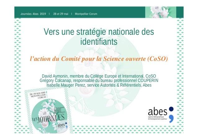 Vers une stratégie nationale des identifiants David Aymonin, membre du Collège Europe et International, CoSO Grégory Colca...