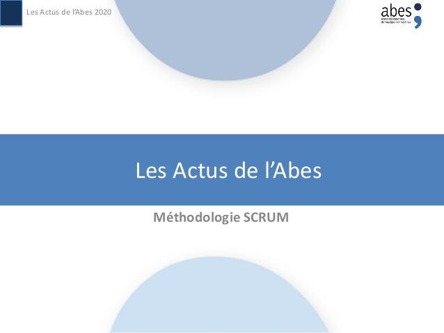 Les Actus de l'Abes Méthodologie SCRUM Les Actus de l'Abes 2020